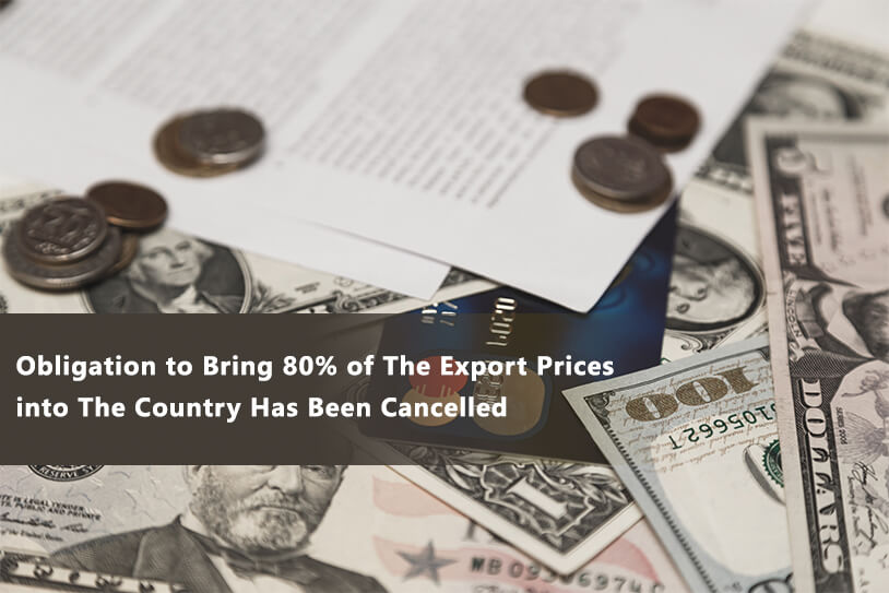 Obligation to Bring 80% of The Export Prices into The Country Has Been Cancelled