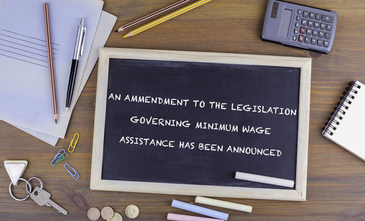 AN AMENDMENT TO THE LEGISLATION GOVERNING MINIMUM WAGE ASSISTANCE HAS BEEN ANNOUNCED