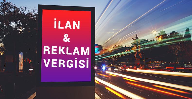 İLAN VE REKLAM VERGİSİ BEYANI VE ÖDEMESİNDE SON GÜN 15.02.2018