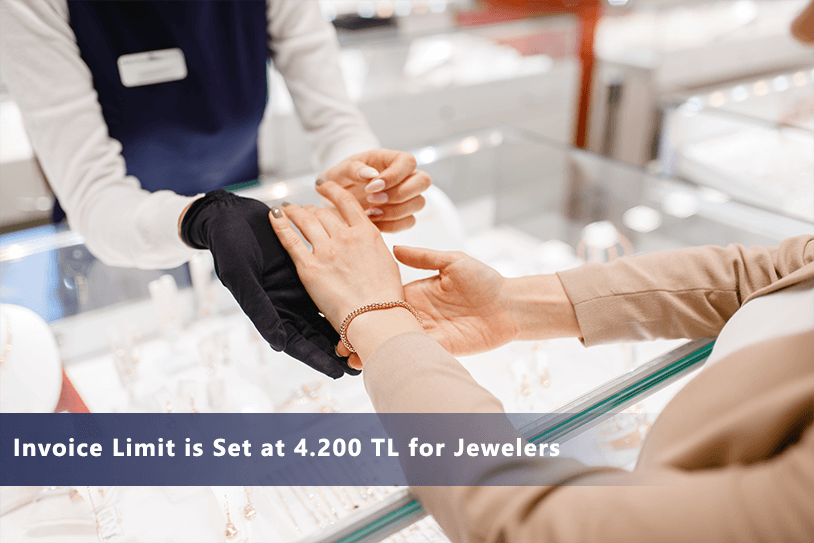 Invoice Limit is Set at 4.200 TL for Jewelers