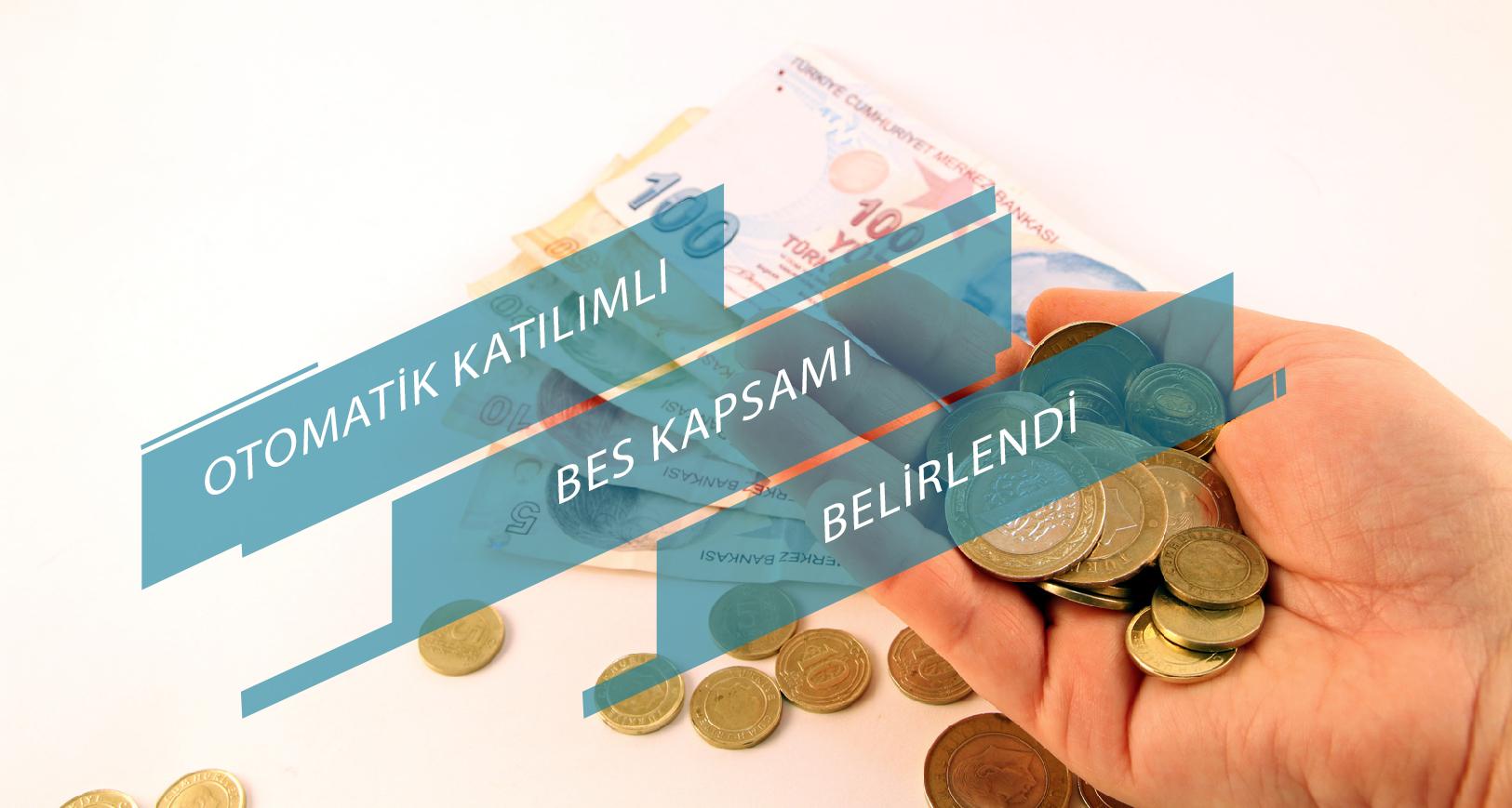 OTOMATİK KATILIMLI BES KAPSAMI BELİRLENDİ