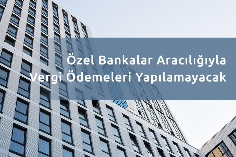 Özel Bankalar Aracılığıyla Vergi Ödemeleri Yapılamayacak