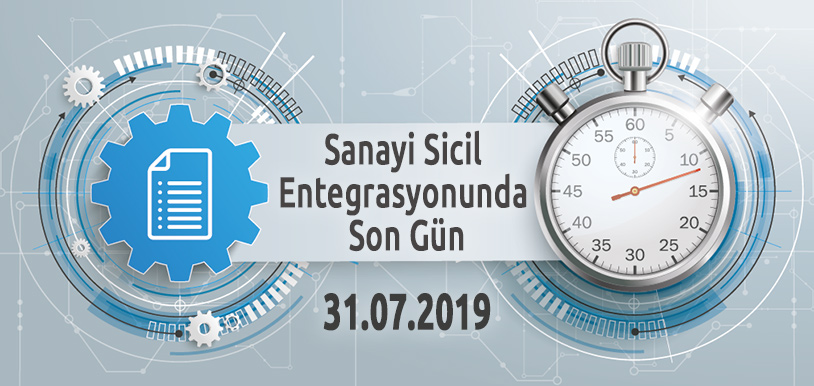 SANAYİ SİCİL ENTEGRASYONUNDA SON GÜN 31.07.2019